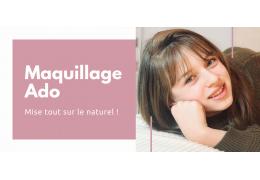 Ado : Opte pour un maquillage naturel